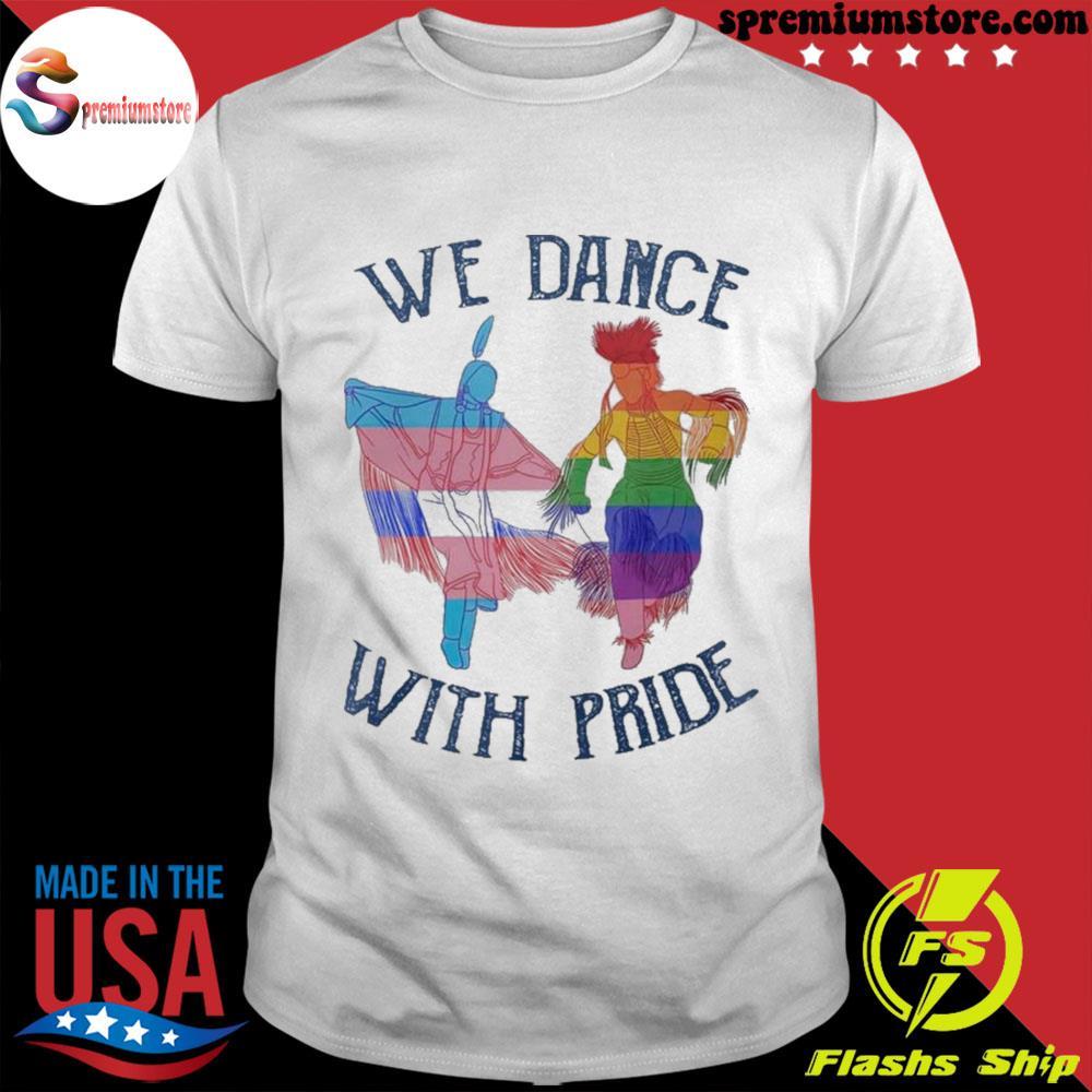 We dance with pride premium shirt
