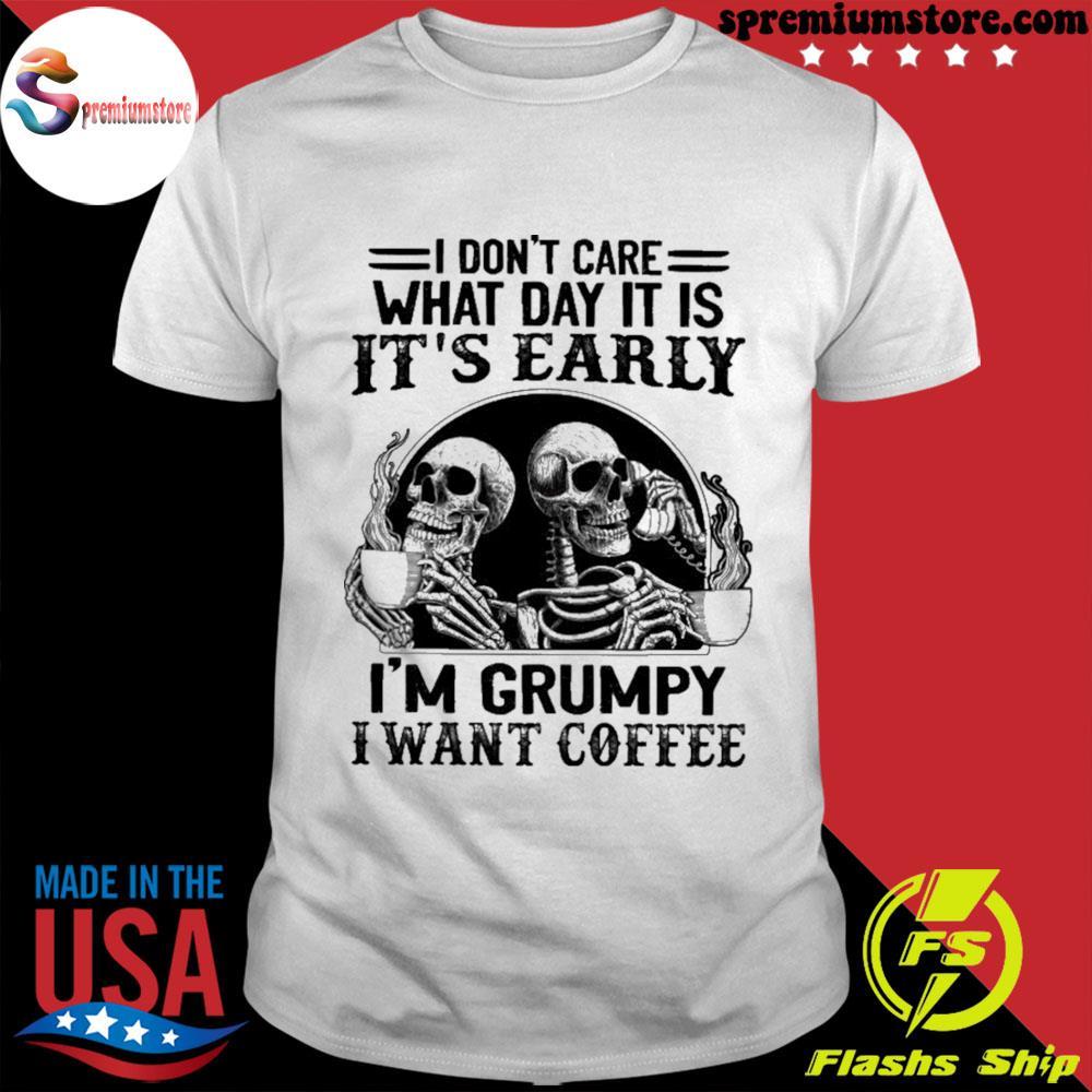 Skull it is it's early I'm grumpy I want coffee shirt