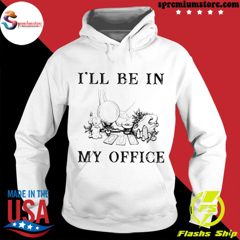 Witch i'll be in my office s hodie-white