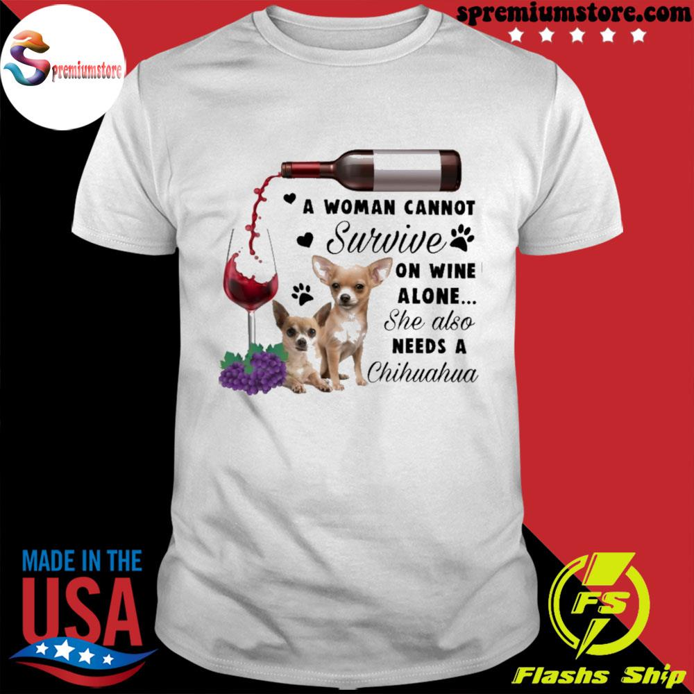 Official a woman cannot survive on wine alone she also needs a chihuahua shirt