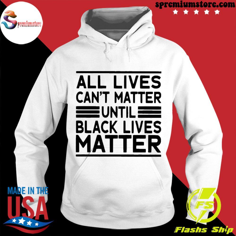Official all lives cant matter until black lives matter us 2021 s hodie-white