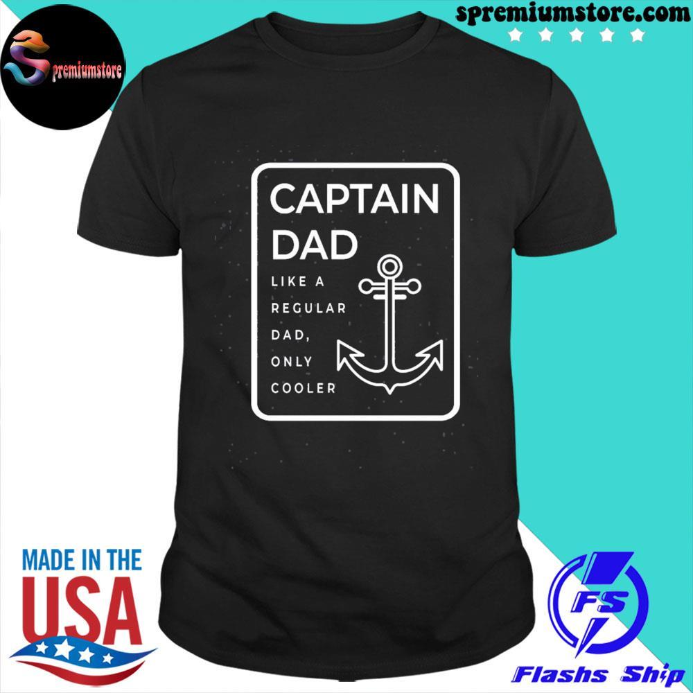 Official captain dad like a regular dad only cooler shirt
