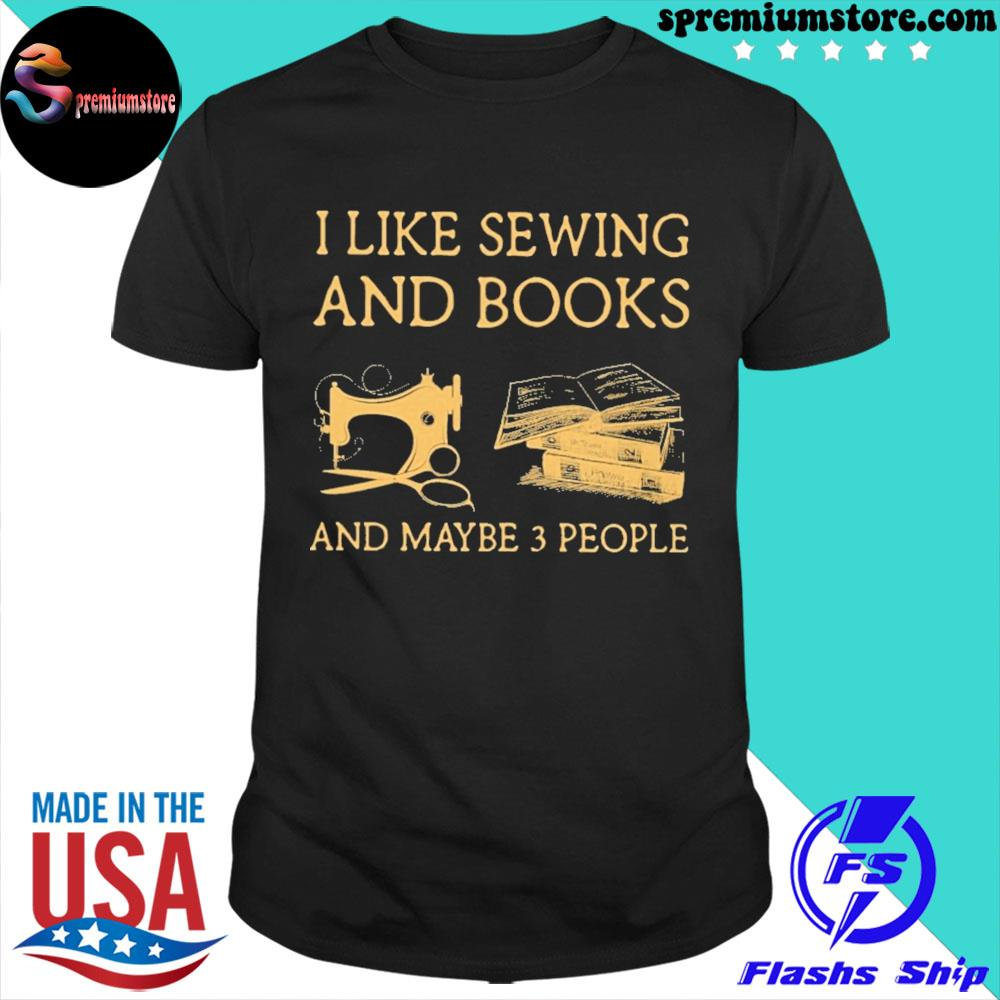Official i like sewing and books and maybe 3 people shirt