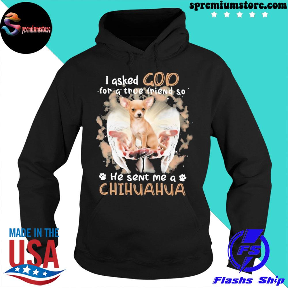 Official jesus i asked god for a true friend so he sent me a chihuahua s hoodie-black
