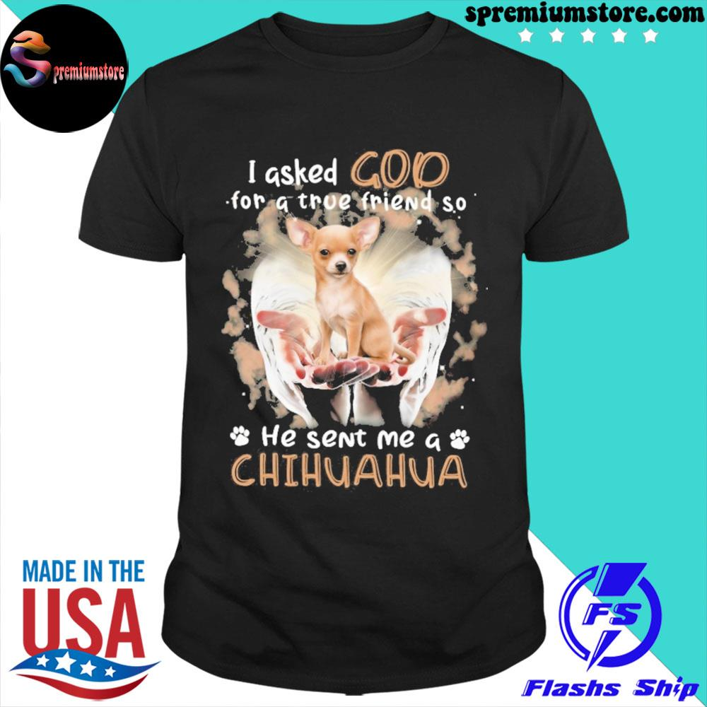 Official jesus i asked god for a true friend so he sent me a chihuahua shirt