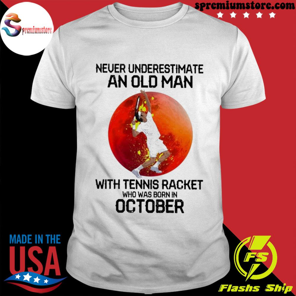 Official never underestimate an old man with tennis racket who was born in october shirt