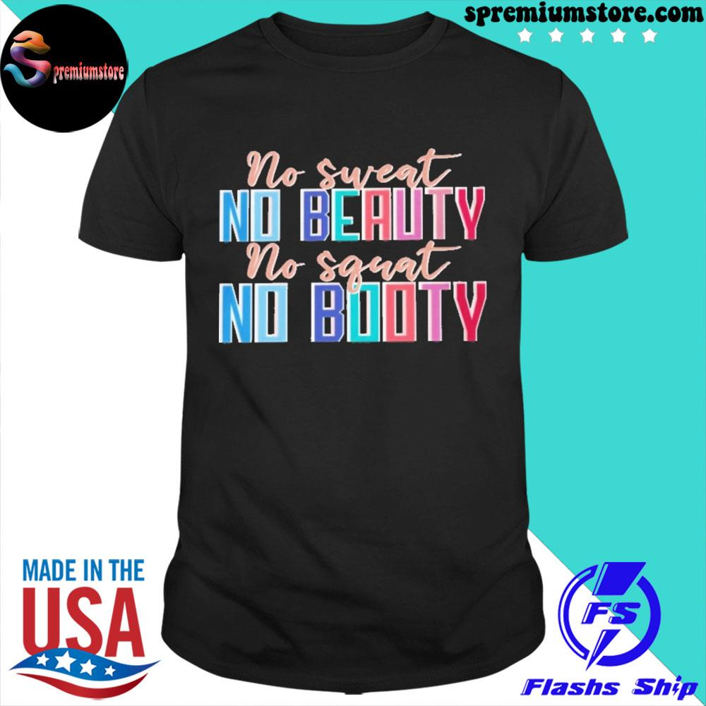 Official no sweat no beauty no squat no booty shirt