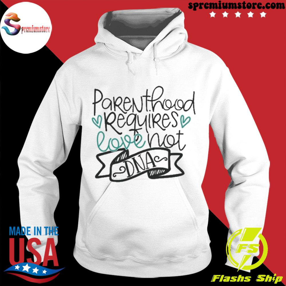 Official parenthood requires love not dna s hodie-white