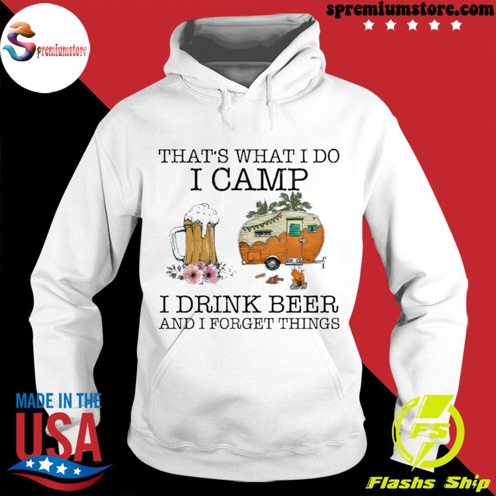 Official that's what i do i camp i drink beer and i forget things s hodie-white