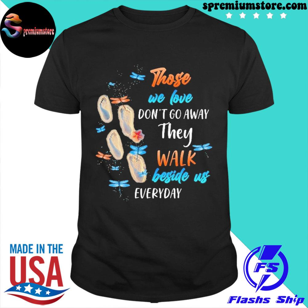 Official those we love don't go away they walk beside us everyday shirt