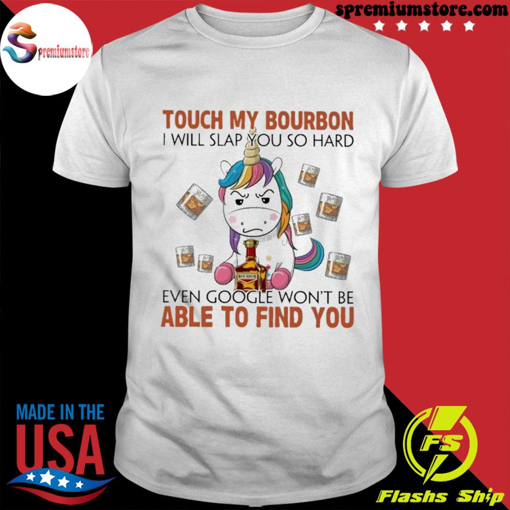Official unicorns touch my bourbon i will slap you so hard even google won't be able to find you shirt