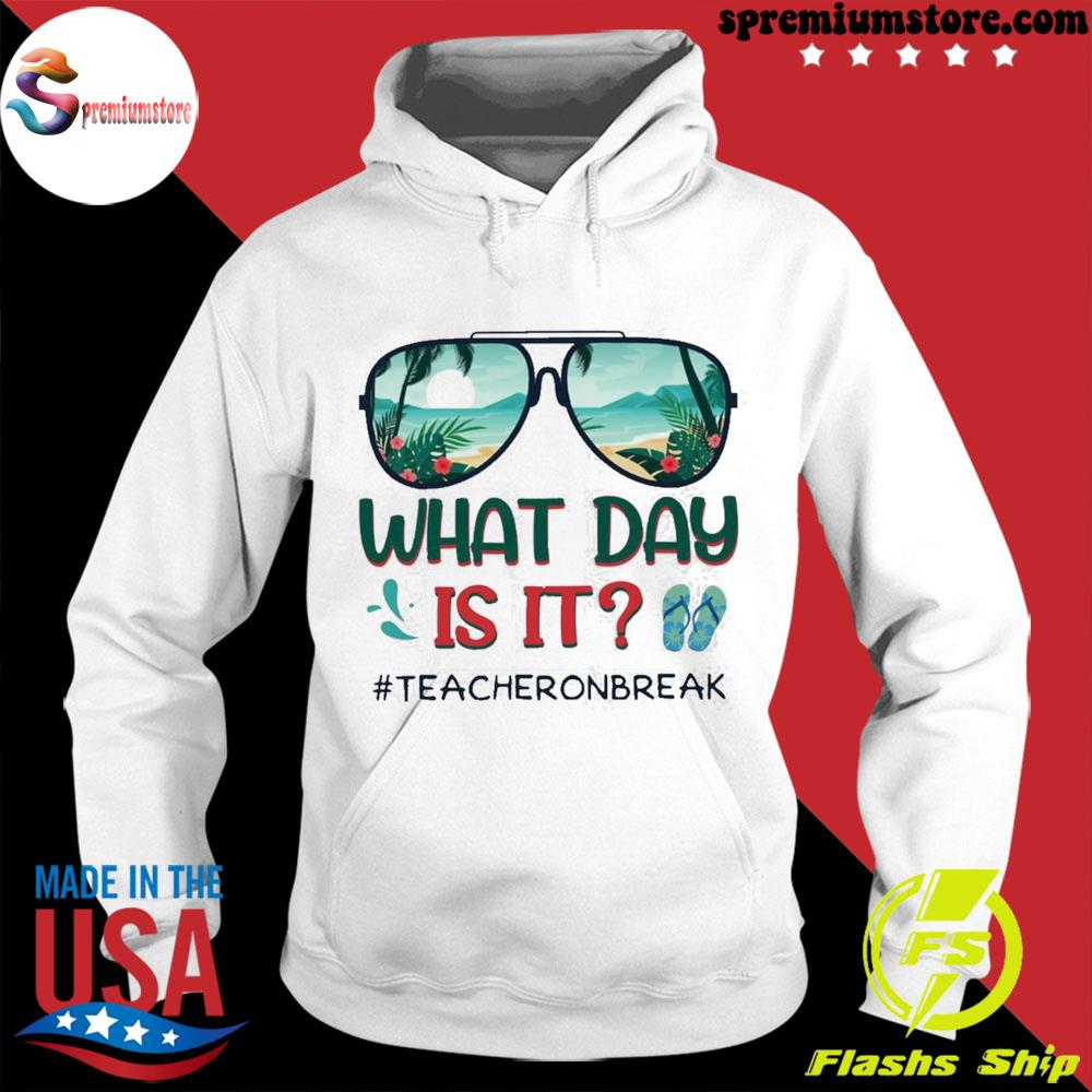 Official what day is it teacher on break summer vibes gift s hodie-white