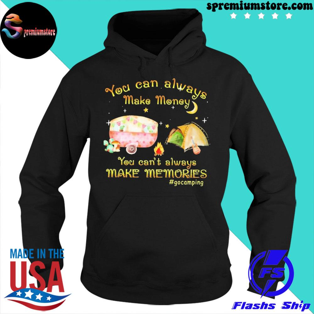 You can always make money you can't always make memories #gocamping s hoodie-black