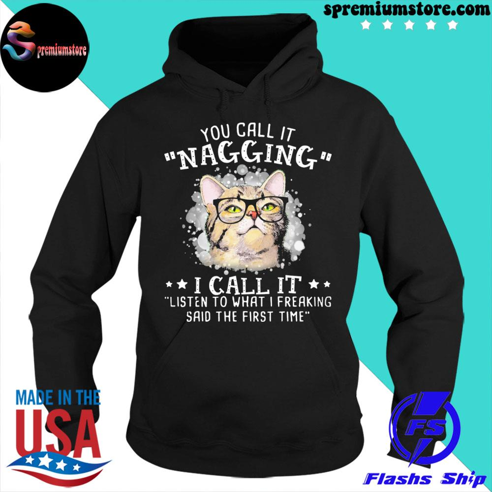 Original you call it nagging I call it listen to what I freaking said the first time s hoodie-black
